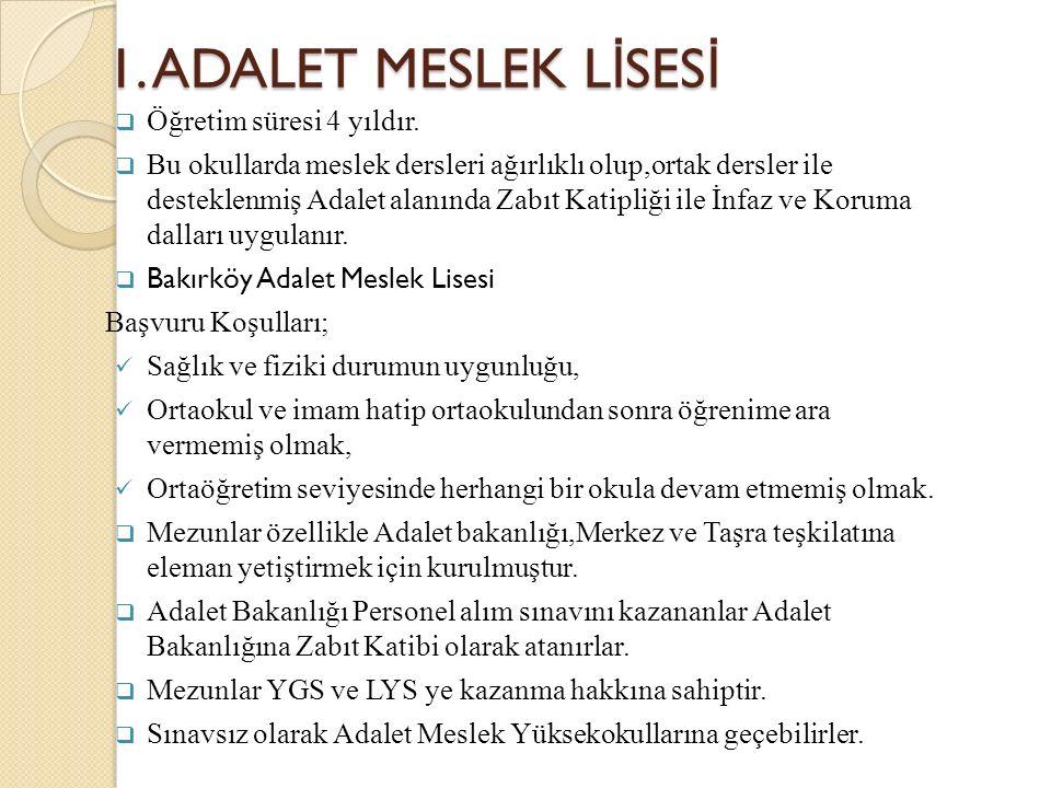 1. ADALET MESLEK L İ SES İ  Öğretim süresi 4 yıldır.  Bu okullarda meslek dersleri ağırlıklı olup,ortak dersler ile desteklenmiş Adalet alanında Zab