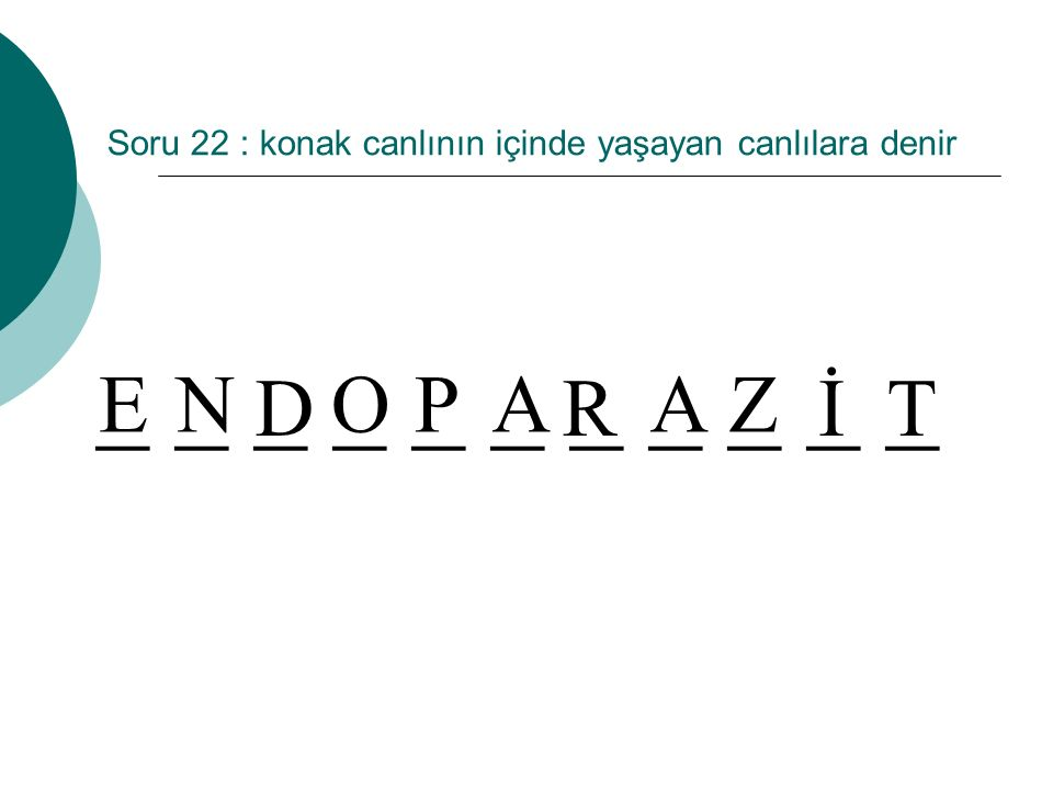 Soru 22 : konak canlının içinde yaşayan canlılara denir _ _ _ _ _ _ _ _ _ _ _ T P RD OAZAN İ E