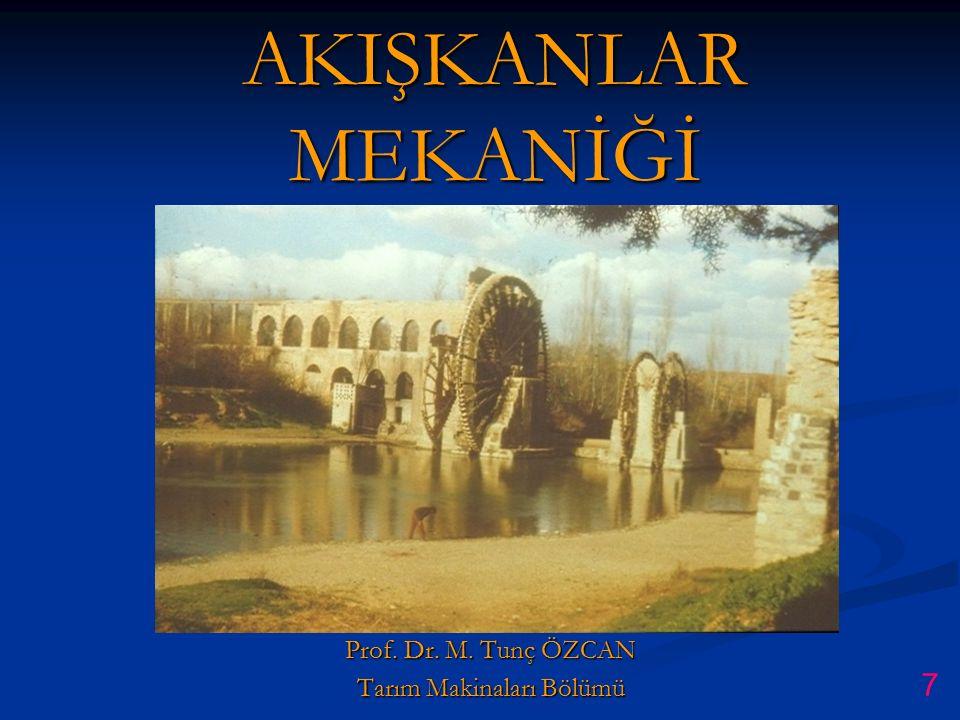 AKIŞKANLAR MEKANİĞİ Prof. Dr. M. Tunç ÖZCAN Tarım Makinaları Bölümü 7