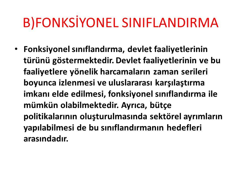 B)FONKSİYONEL SINIFLANDIRMA Fonksiyonel sınıflandırma, devlet faaliyetlerinin türünü göstermektedir.