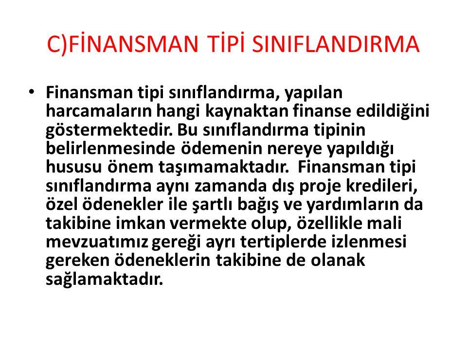 C)FİNANSMAN TİPİ SINIFLANDIRMA Finansman tipi sınıflandırma, yapılan harcamaların hangi kaynaktan finanse edildiğini göstermektedir. Bu sınıflandırma