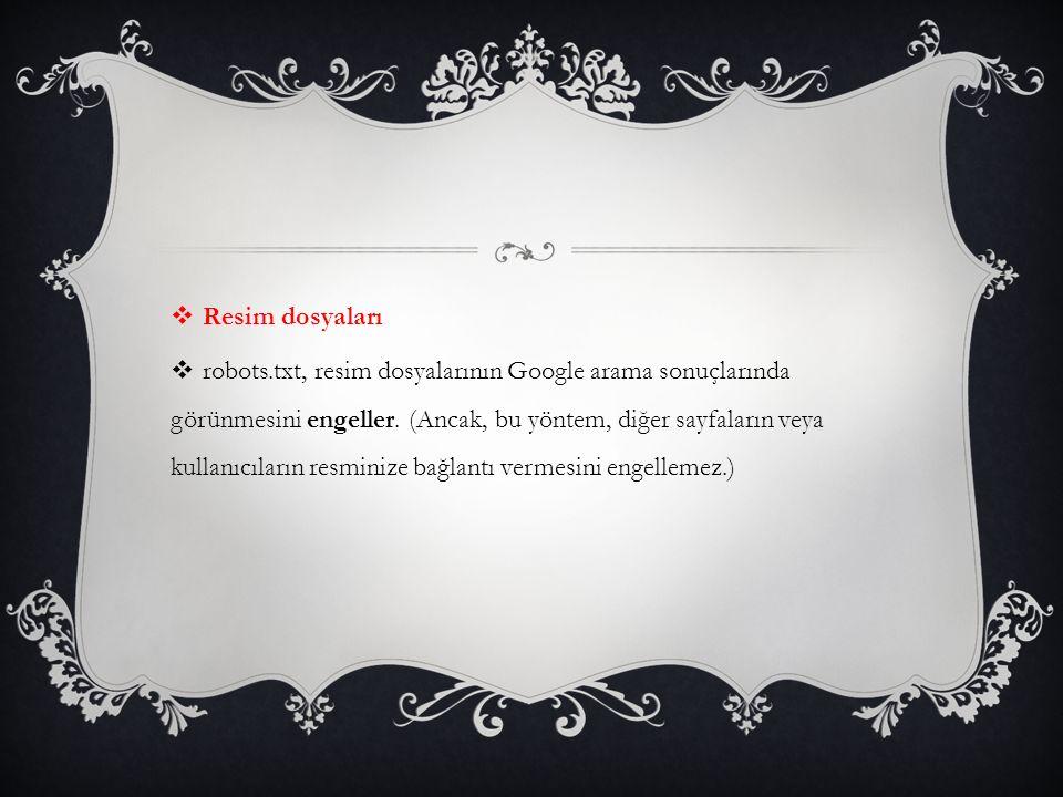  Resim dosyaları  robots.txt, resim dosyalarının Google arama sonuçlarında görünmesini engeller. (Ancak, bu yöntem, diğer sayfaların veya kullanıcıl