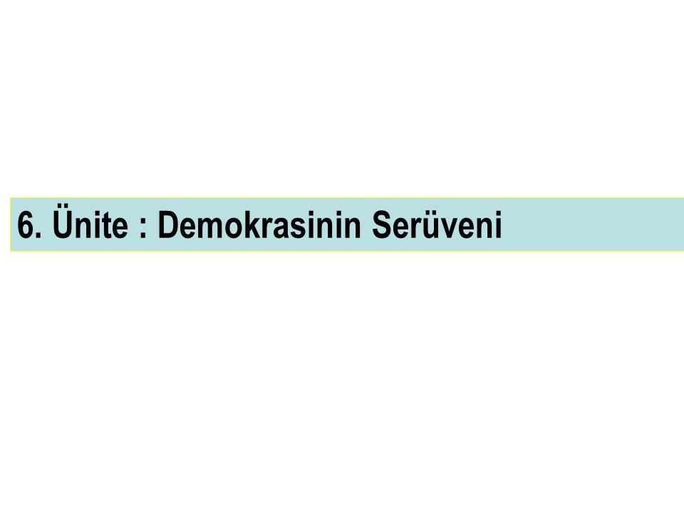 6. Ünite : Demokrasinin Serüveni