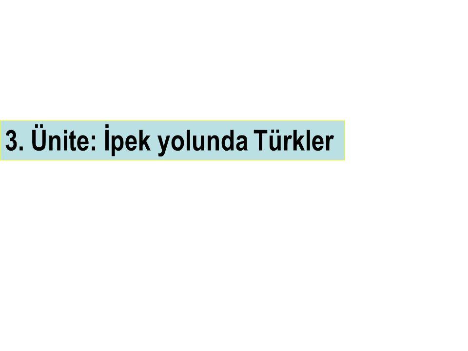 3. Ünite: İpek yolunda Türkler