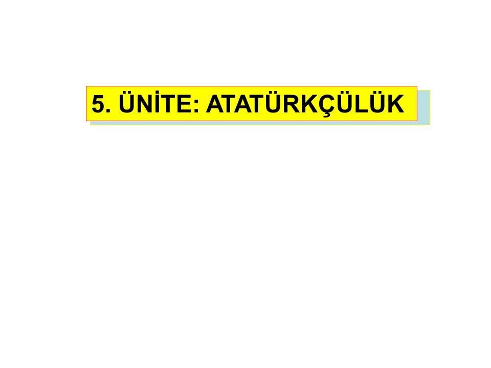 5. ÜNİTE: ATATÜRKÇÜLÜK