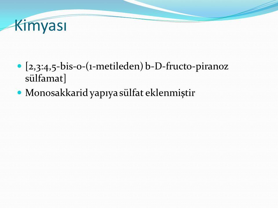 Kimyası [2,3:4,5-bis-o-(1-metileden) b-D-fructo-piranoz sülfamat] Monosakkarid yapıya sülfat eklenmiştir