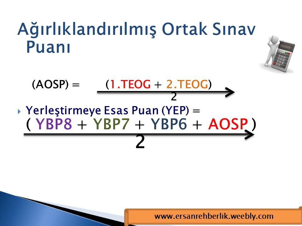 Ağırlıklandırılmış Ortak Sınav Puanı (AOSP) = (1.TEOG + 2.TEOG) 2  Yerleştirmeye Esas Puan (YEP) = ( YBP8 + YBP7 + YBP6 + AOSP ) 2 www.ersanrehberlik