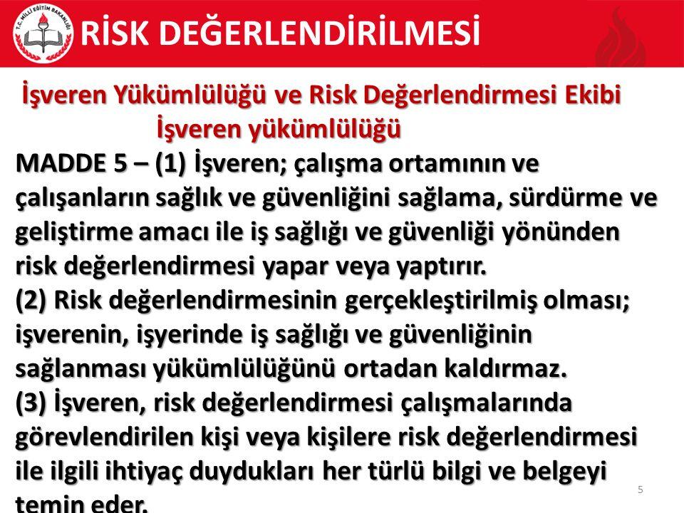 5 İşveren Yükümlülüğü ve Risk Değerlendirmesi Ekibi İşveren Yükümlülüğü ve Risk Değerlendirmesi Ekibi İşveren yükümlülüğü İşveren yükümlülüğü MADDE 5 – (1) İşveren; çalışma ortamının ve çalışanların sağlık ve güvenliğini sağlama, sürdürme ve geliştirme amacı ile iş sağlığı ve güvenliği yönünden risk değerlendirmesi yapar veya yaptırır.