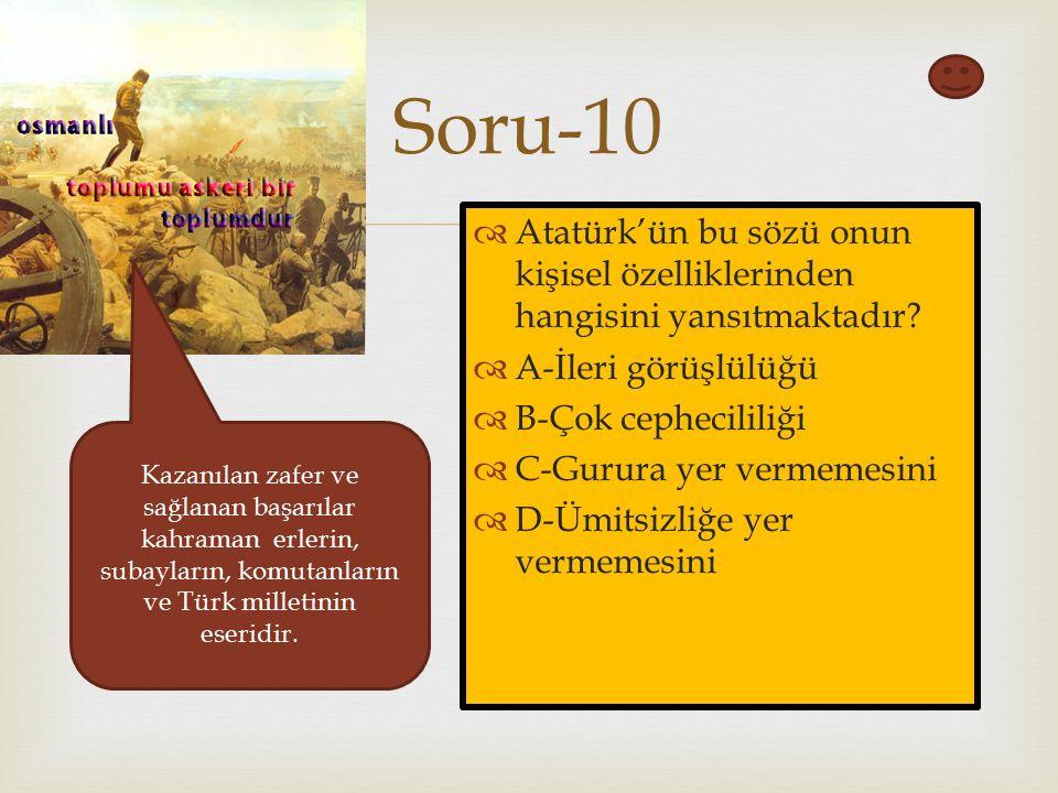  Soru-10  Atatürk'ün bu sözü onun kişisel özelliklerinden hangisini yansıtmaktadır.
