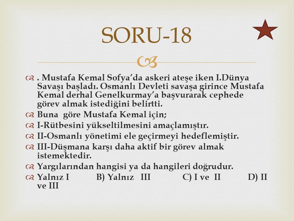  . Mustafa Kemal Sofya'da askeri ateşe iken I.Dünya Savaşı başladı.
