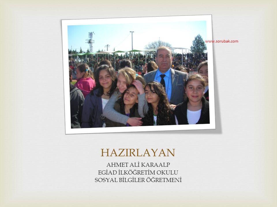 HAZIRLAYAN AHMET ALİ KARAALP EGİAD İLKÖĞRETİM OKULU SOSYAL BİLGİLER ÖĞRETMENİ www.sorubak.com
