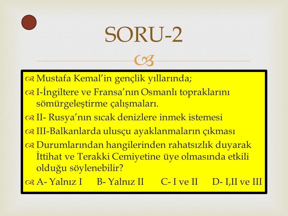   Mustafa Kemal'in gençlik yıllarında;  I-İngiltere ve Fransa'nın Osmanlı topraklarını sömürgeleştirme çalışmaları.