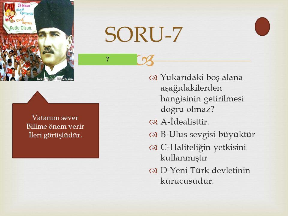  SORU-7  Yukarıdaki boş alana aşağıdakilerden hangisinin getirilmesi doğru olmaz.