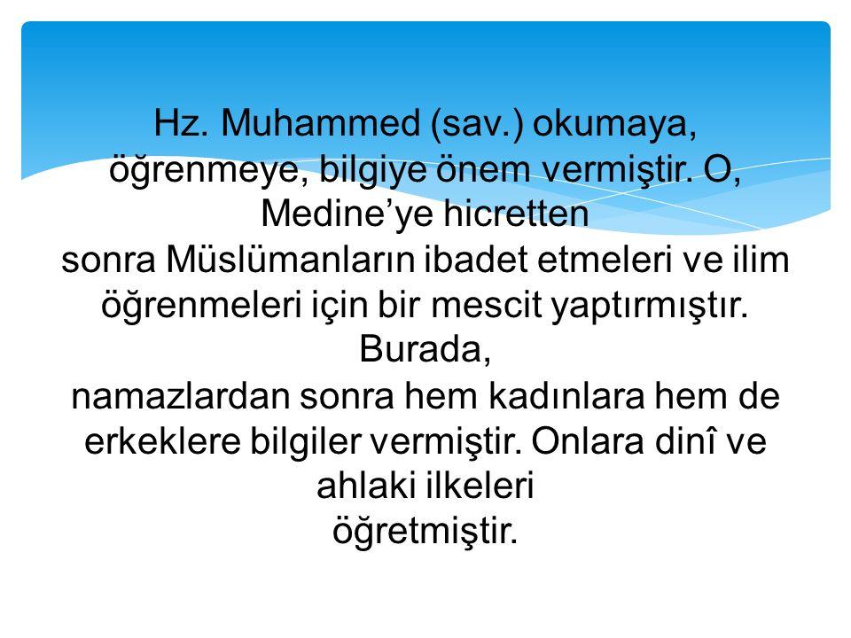 Hz. Muhammed (sav.) okumaya, öğrenmeye, bilgiye önem vermiştir. O, Medine'ye hicretten sonra Müslümanların ibadet etmeleri ve ilim öğrenmeleri için bi