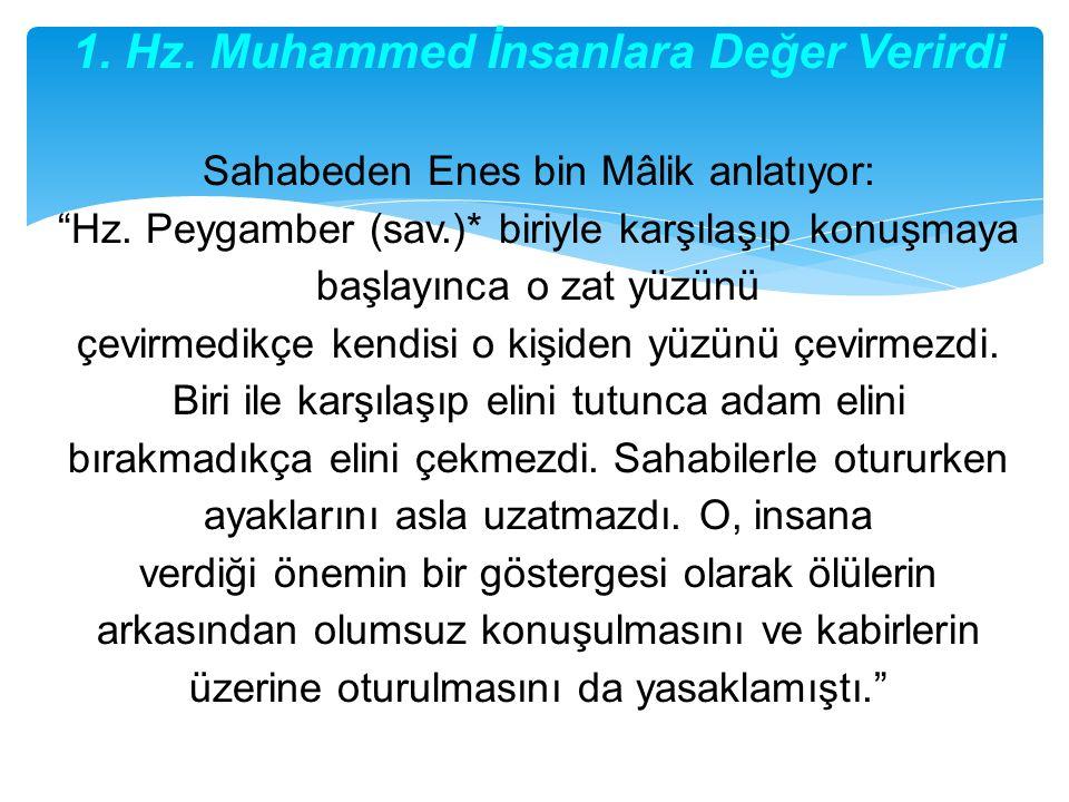 """1. Hz. Muhammed İnsanlara Değer Verirdi Sahabeden Enes bin Mâlik anlatıyor: """"Hz. Peygamber (sav.)* biriyle karşılaşıp konuşmaya başlayınca o zat yüzün"""