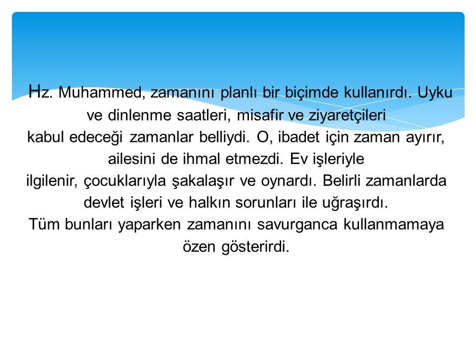 H z. Muhammed, zamanını planlı bir biçimde kullanırdı. Uyku ve dinlenme saatleri, misafir ve ziyaretçileri kabul edeceği zamanlar belliydi. O, ibadet