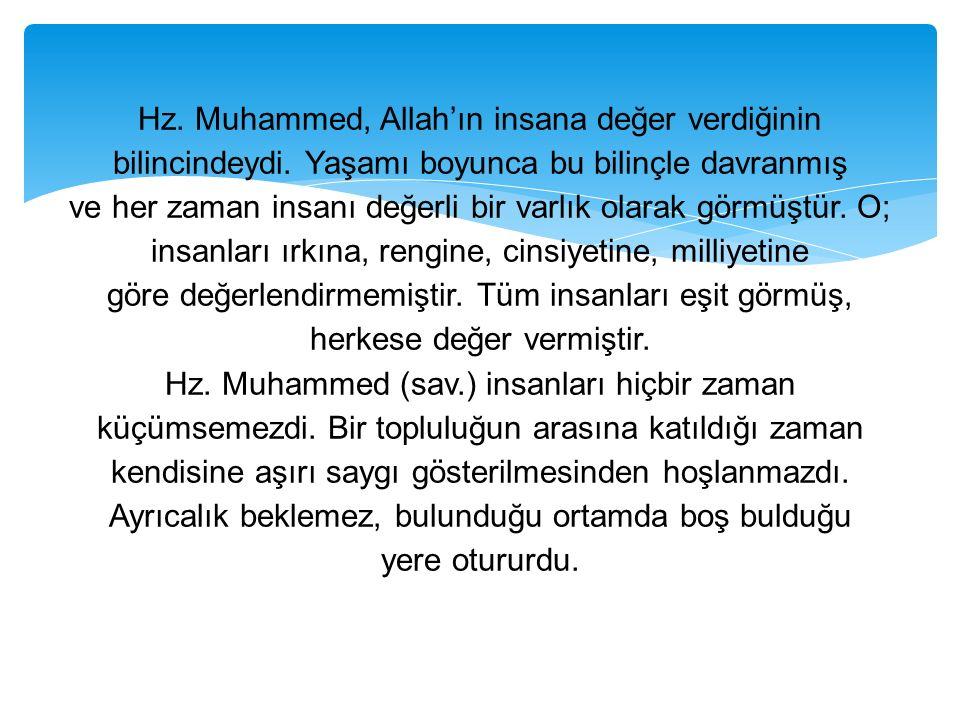 Hz. Muhammed, Allah'ın insana değer verdiğinin bilincindeydi. Yaşamı boyunca bu bilinçle davranmış ve her zaman insanı değerli bir varlık olarak görmü