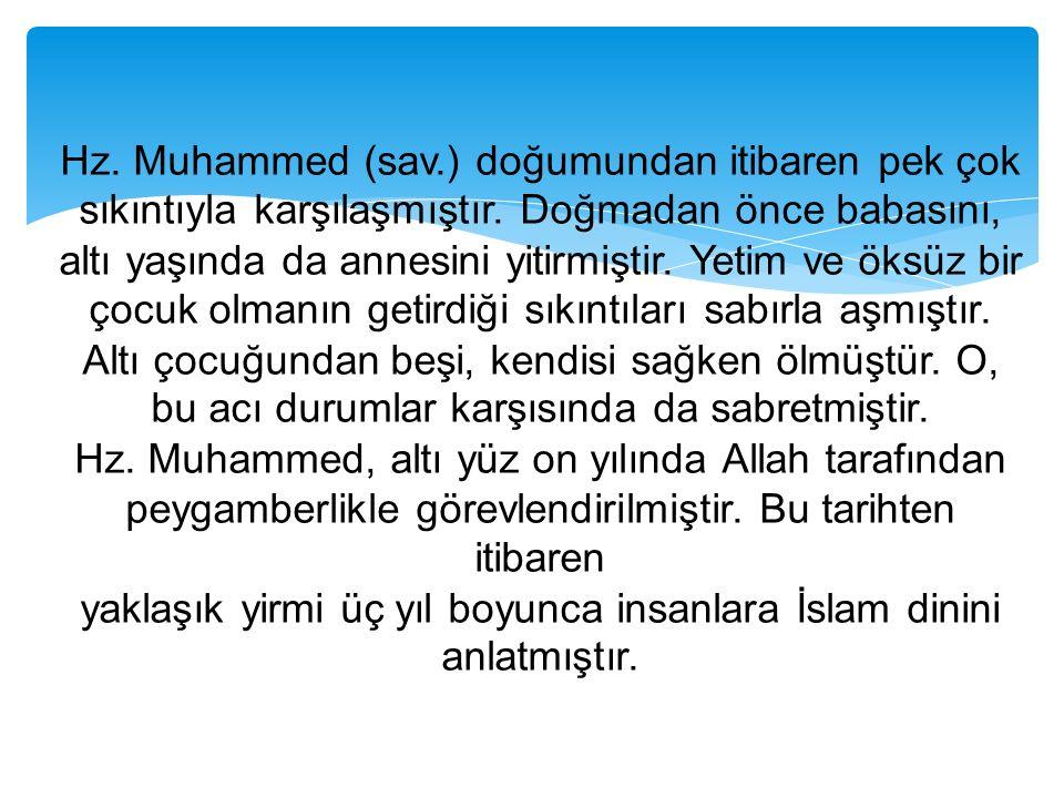 Hz. Muhammed (sav.) doğumundan itibaren pek çok sıkıntıyla karşılaşmıştır. Doğmadan önce babasını, altı yaşında da annesini yitirmiştir. Yetim ve öksü