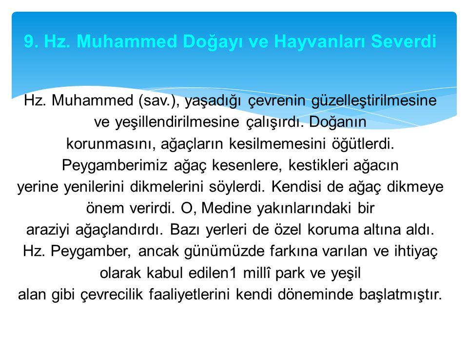 9. Hz. Muhammed Doğayı ve Hayvanları Severdi Hz. Muhammed (sav.), yaşadığı çevrenin güzelleştirilmesine ve yeşillendirilmesine çalışırdı. Doğanın koru