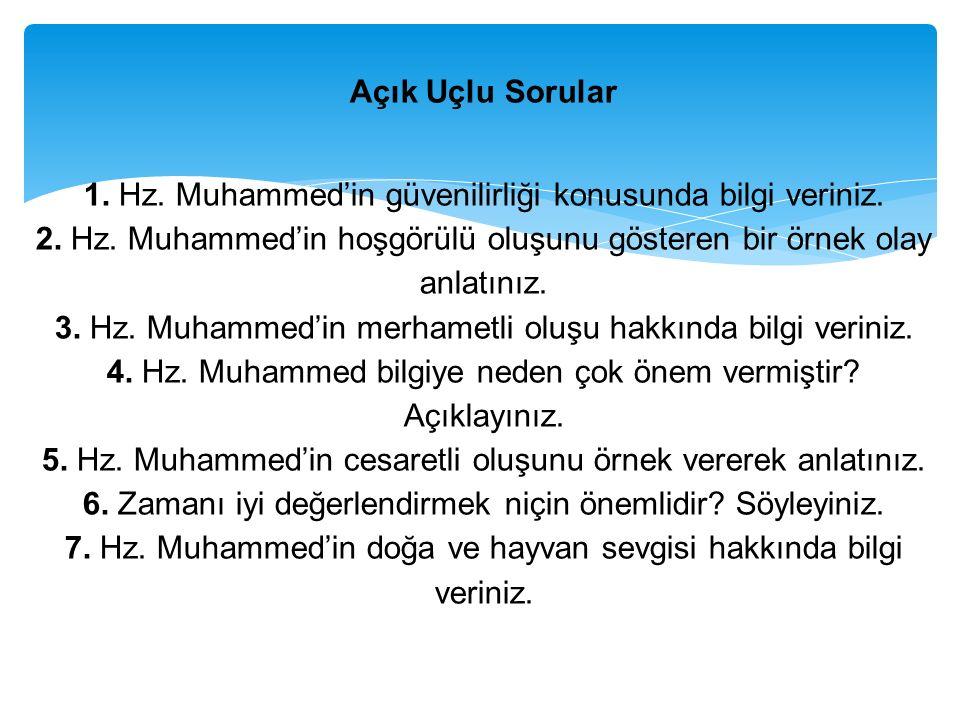 Açık Uçlu Sorular 1. Hz. Muhammed'in güvenilirliği konusunda bilgi veriniz. 2. Hz. Muhammed'in hoşgörülü oluşunu gösteren bir örnek olay anlatınız. 3.