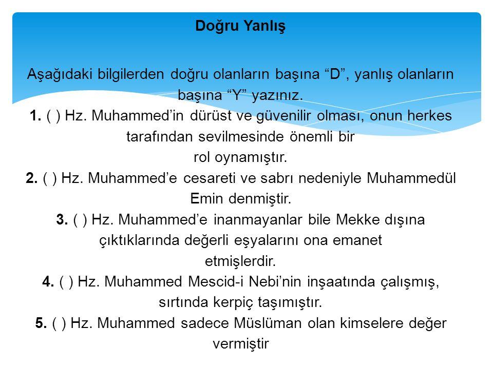 """Doğru Yanlış Aşağıdaki bilgilerden doğru olanların başına """"D"""", yanlış olanların başına """"Y"""" yazınız. 1. ( ) Hz. Muhammed'in dürüst ve güvenilir olması,"""