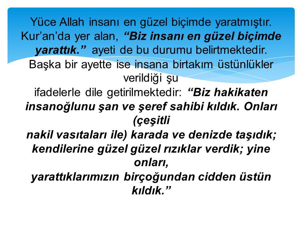 """Yüce Allah insanı en güzel biçimde yaratmıştır. Kur'an'da yer alan, """"Biz insanı en güzel biçimde yarattık."""" ayeti de bu durumu belirtmektedir. Başka b"""