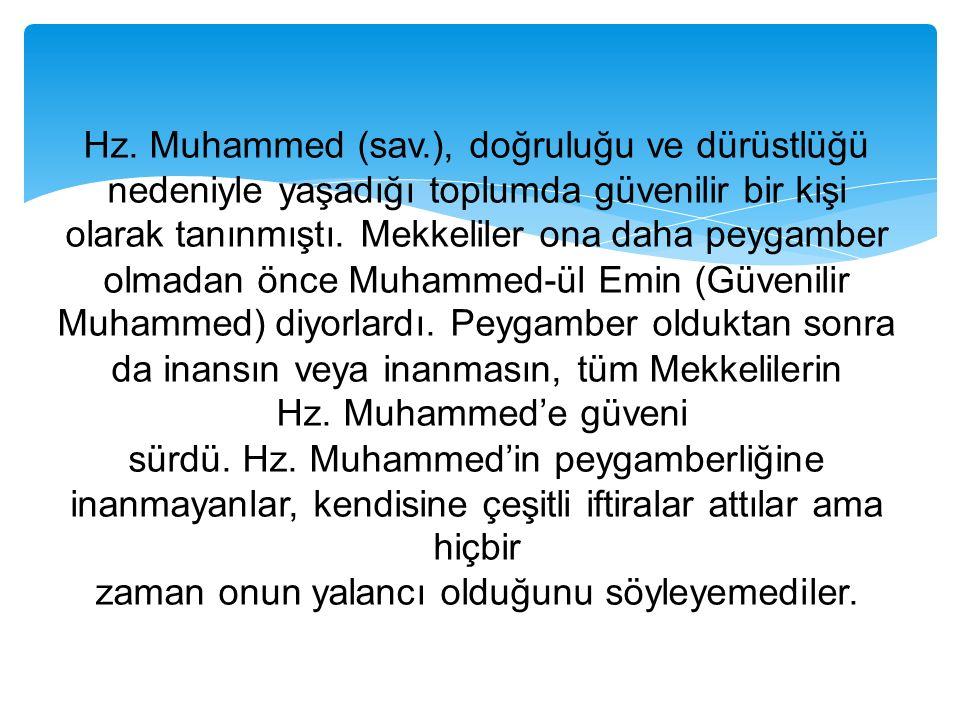 Hz. Muhammed (sav.), doğruluğu ve dürüstlüğü nedeniyle yaşadığı toplumda güvenilir bir kişi olarak tanınmıştı. Mekkeliler ona daha peygamber olmadan ö