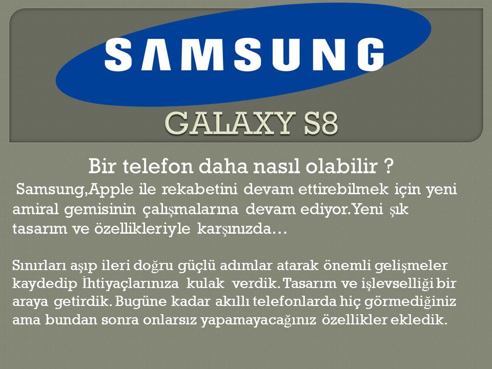 Bir telefon daha nasıl olabilir ? Samsung,Apple ile rekabetini devam ettirebilmek için yeni amiral gemisinin çalı ş malarına devam ediyor.Yeni ş ık ta
