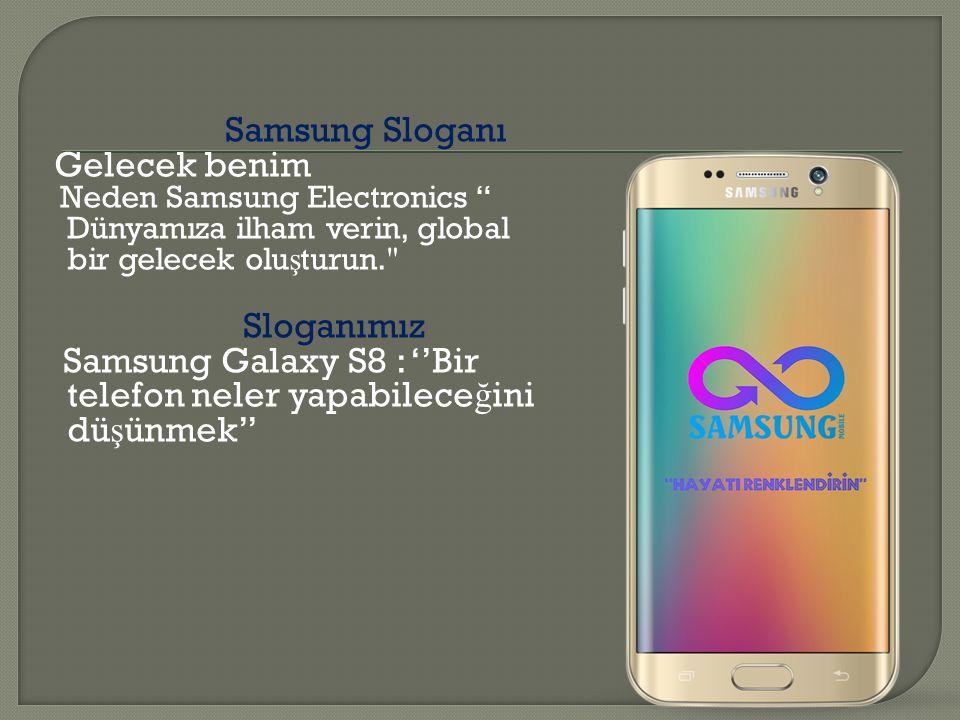 Samsung Sloganı Gelecek benim Neden Samsung Electronics Dünyamıza ilham verin, global bir gelecek olu ş turun. Sloganımız Samsung Galaxy S8 : ''Bir telefon neler yapabilece ğ ini dü ş ünmek''