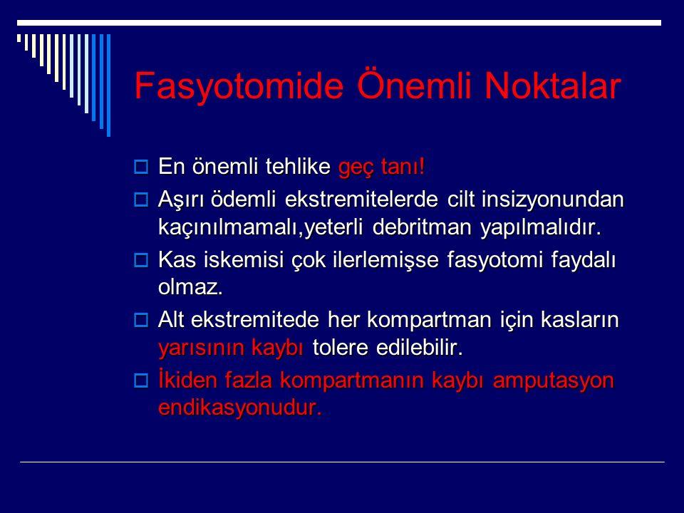 Fasyotomide Önemli Noktalar  En önemli tehlike geç tanı.