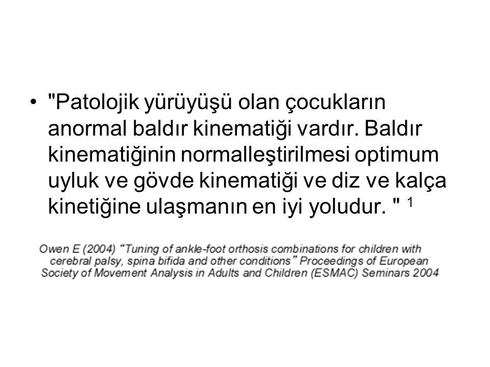 Patolojik yürüyüşü olan çocukların anormal baldır kinematiği vardır.