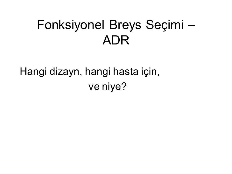 Fonksiyonel Breys Seçimi – ADR Hangi dizayn, hangi hasta için, ve niye?