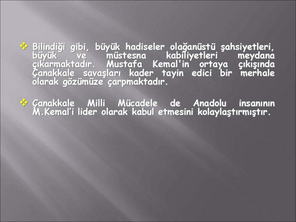  Bilindiği gibi, büyük hadiseler olağanüstü şahsiyetleri, büyük ve müstesna kabiliyetleri meydana çıkarmaktadır. Mustafa Kemal'in ortaya çıkışında Ça