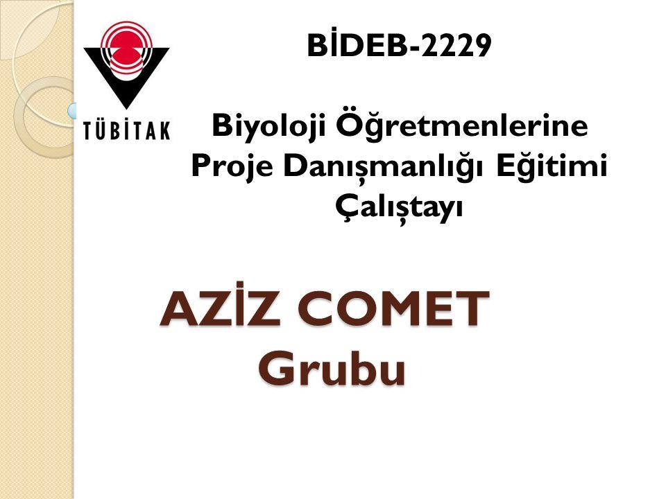 AZ İ Z COMET Grubu B İ DEB-2229 Biyoloji Ö ğ retmenlerine Proje Danışmanlı ğ ı E ğ itimi Çalıştayı