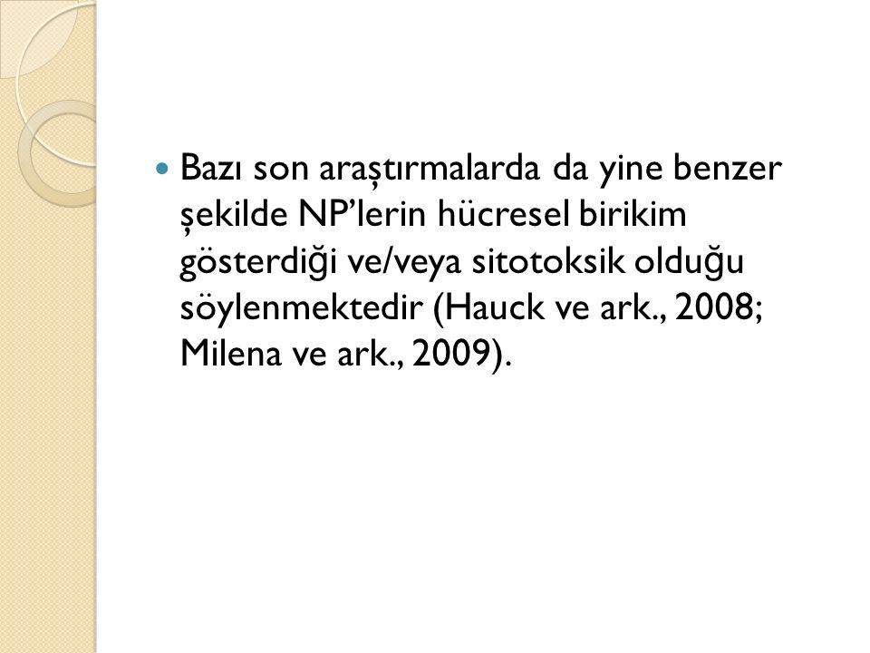 Bazı son araştırmalarda da yine benzer şekilde NP'lerin hücresel birikim gösterdi ğ i ve/veya sitotoksik oldu ğ u söylenmektedir (Hauck ve ark., 2008;