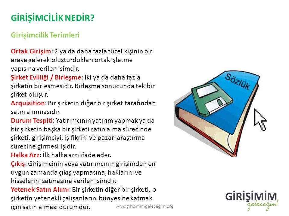 GİRİŞİMCİLİK NEDİR? Girişimcilik Terimleri www.girisimimgelecegim.org Ortak Girişim: 2 ya da daha fazla tüzel kişinin bir araya gelerek oluşturdukları
