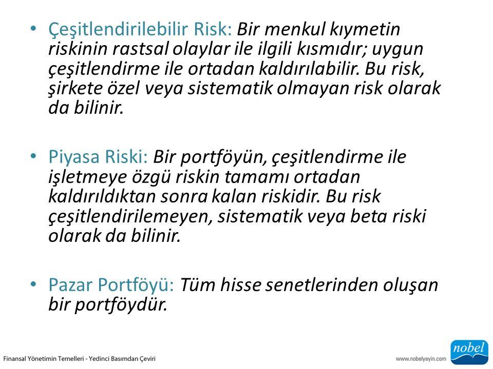 Çeşitlendirilebilir Risk: Bir menkul kıymetin riskinin rastsal olaylar ile ilgili kısmıdır; uygun çeşitlendirme ile ortadan kaldırılabilir.