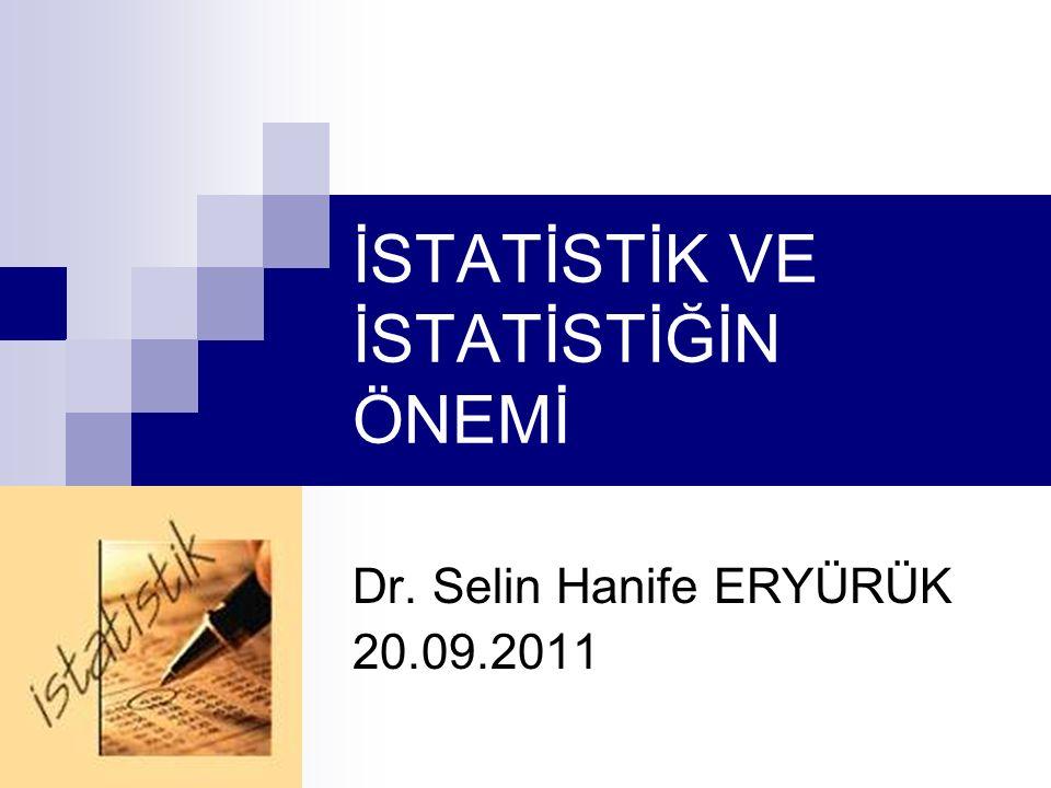 İSTATİSTİK VE İSTATİSTİĞİN ÖNEMİ Dr. Selin Hanife ERYÜRÜK 20.09.2011