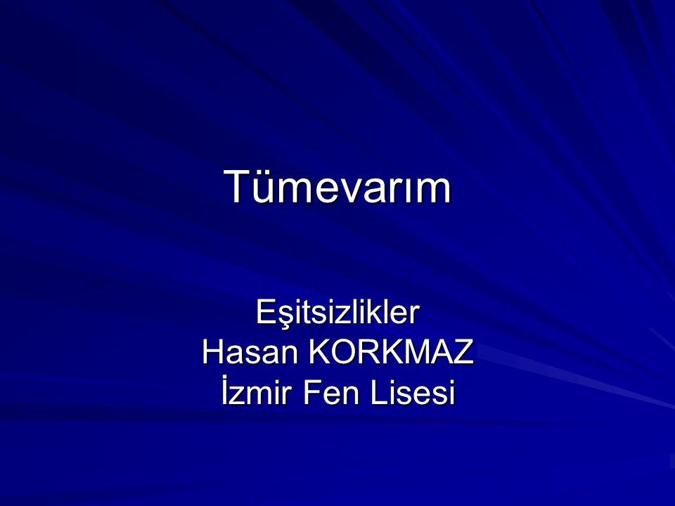 Tümevarım Eşitsizlikler Hasan KORKMAZ İzmir Fen Lisesi