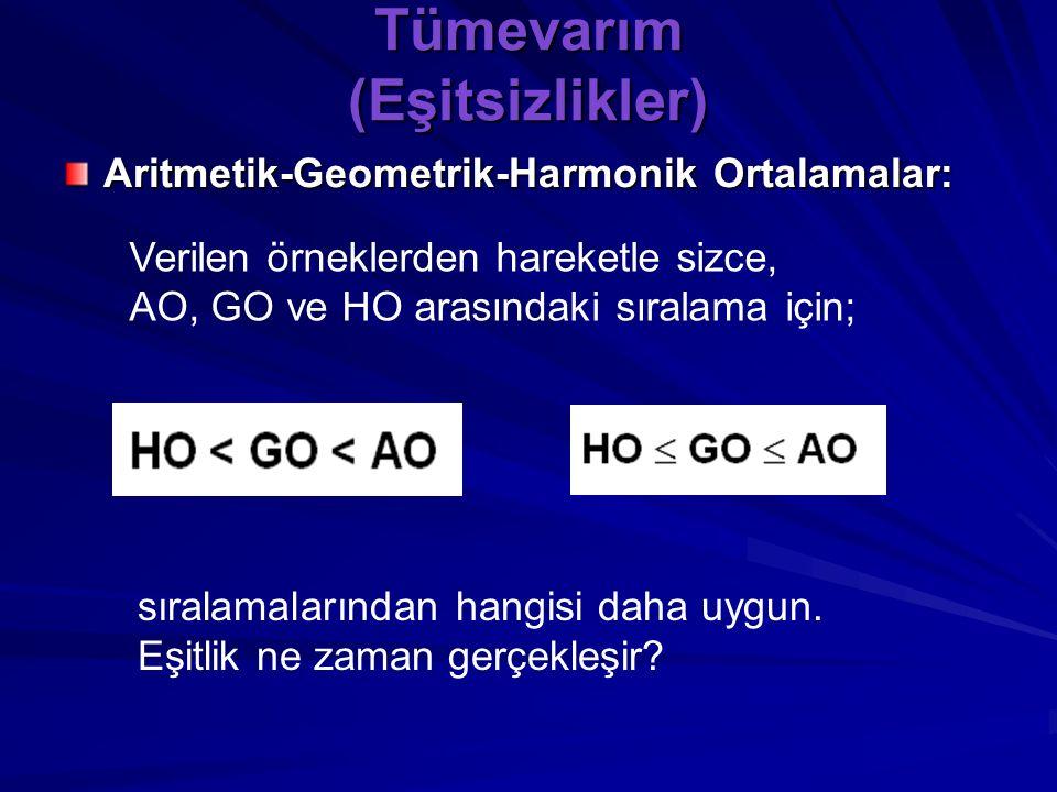 Tümevarım (Eşitsizlikler) Aritmetik-Geometrik-Harmonik Ortalamalar: Örneğin sayılar 5, 8 ve 11 olsun; Örneğin sayılar 7, 7 ve 7 olsun; Küçükten büyüğe