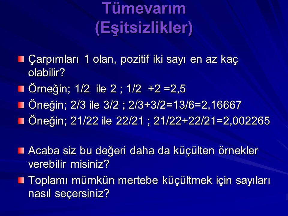 Tümevarım (Eşitsizlikler) Çarpımları 1 olan, pozitif iki sayı en az kaç olabilir.