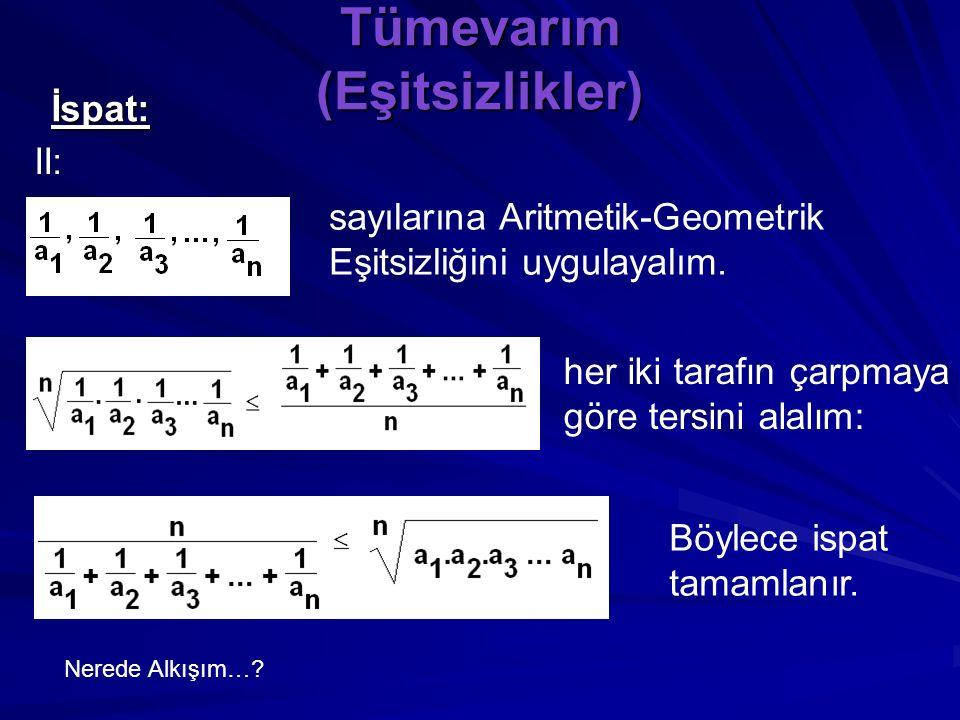 Tümevarım (Eşitsizlikler) İspat: ( I devam) I: Bu eşitsizliğe, Aritmetik-Geometrik Eşitsizliği denir.