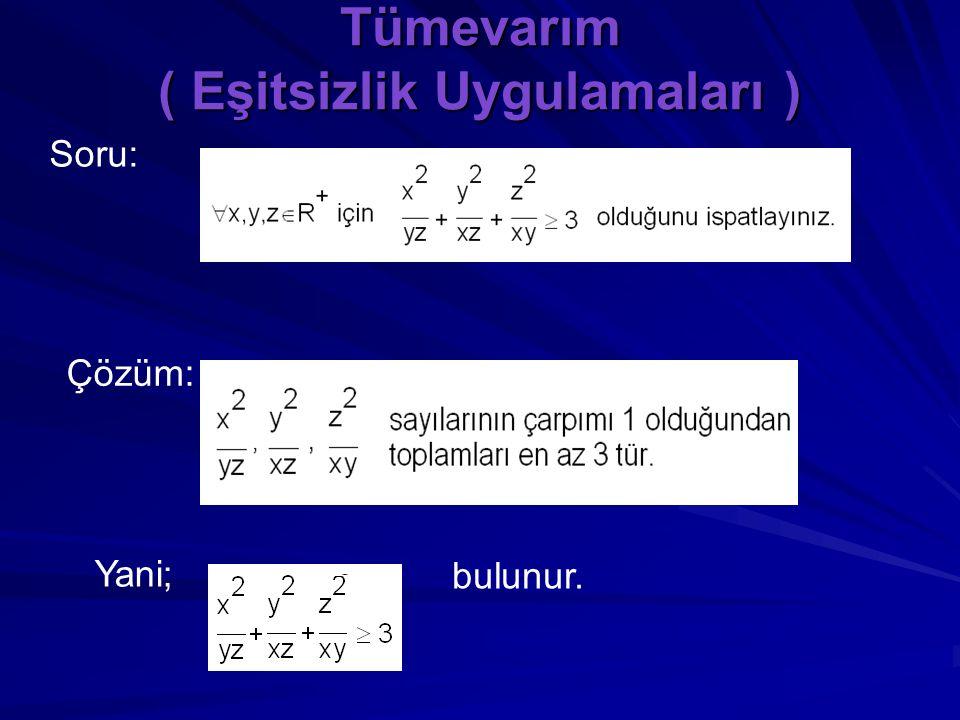 Tümevarım (Eşitsizlikler) İspat: II: sayılarına Aritmetik-Geometrik Eşitsizliğini uygulayalım. her iki tarafın çarpmaya göre tersini alalım: Böylece i