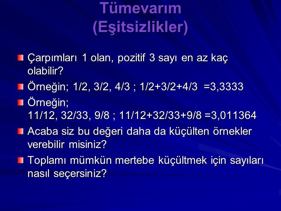 Tümevarım (Eşitsizlikler) Çarpımları 1 olan, pozitif iki sayı en az kaç olabilir? Örneğin; 1/2 ile 2 ; 1/2 +2 =2,5 Öneğin; 2/3 ile 3/2 ; 2/3+3/2=13/6=