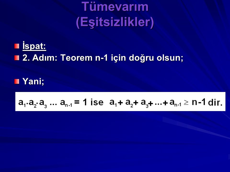 Tümevarım (Eşitsizlikler) Aritmetik-Geometrik-Harmonik Ortalamalar: Tanım: n tane pozitif reel sayının, toplamlarının n e bölümüne Aritmetik Orta , çarpımlarının n.