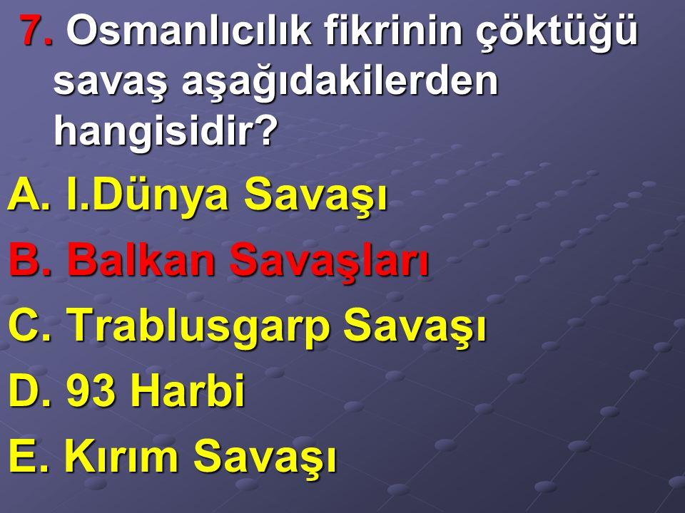 7. Osmanlıcılık fikrinin çöktüğü savaş aşağıdakilerden hangisidir.