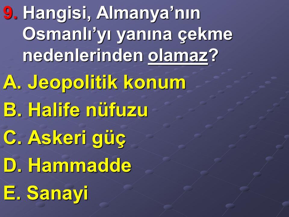 9. Hangisi, Almanya'nın Osmanlı'yı yanına çekme nedenlerinden olamaz.