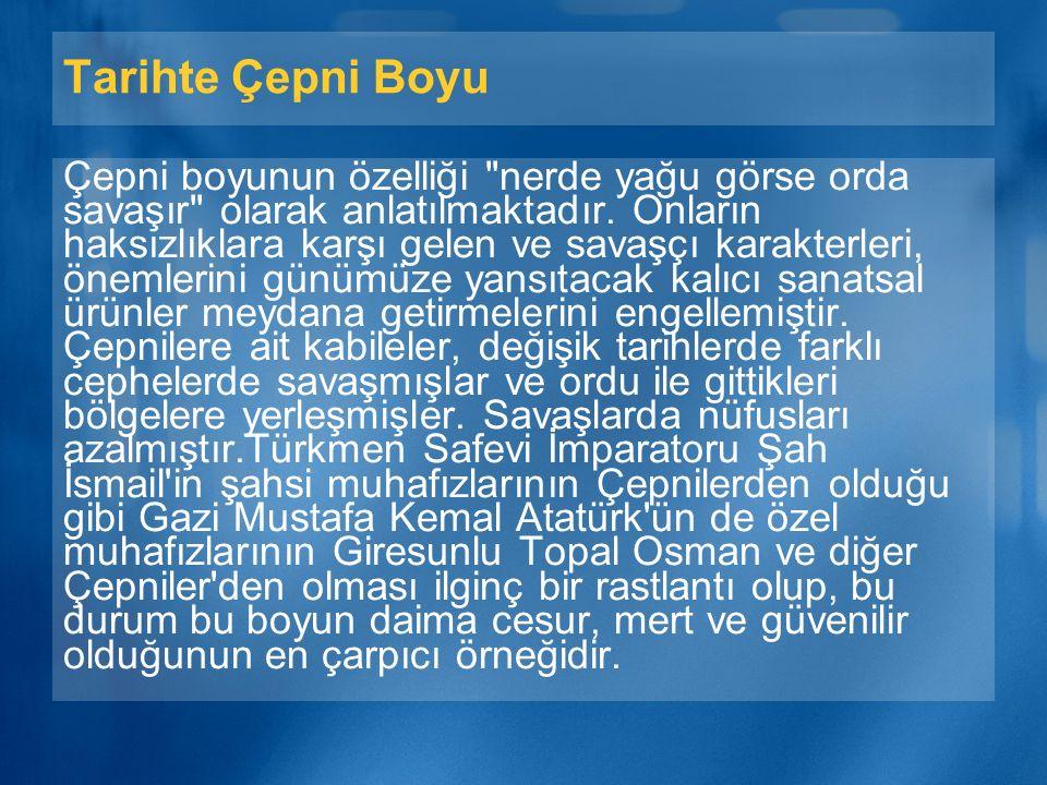 Tarihte Çepni Boyu Oğuz, Türkmen Çepni boyu, Üçoklar kolundan (sol kolundan) Oğuz Kağan'ın oğlu Gök Han'ın soyundan geldikleri kabul edilir. Çepniler,