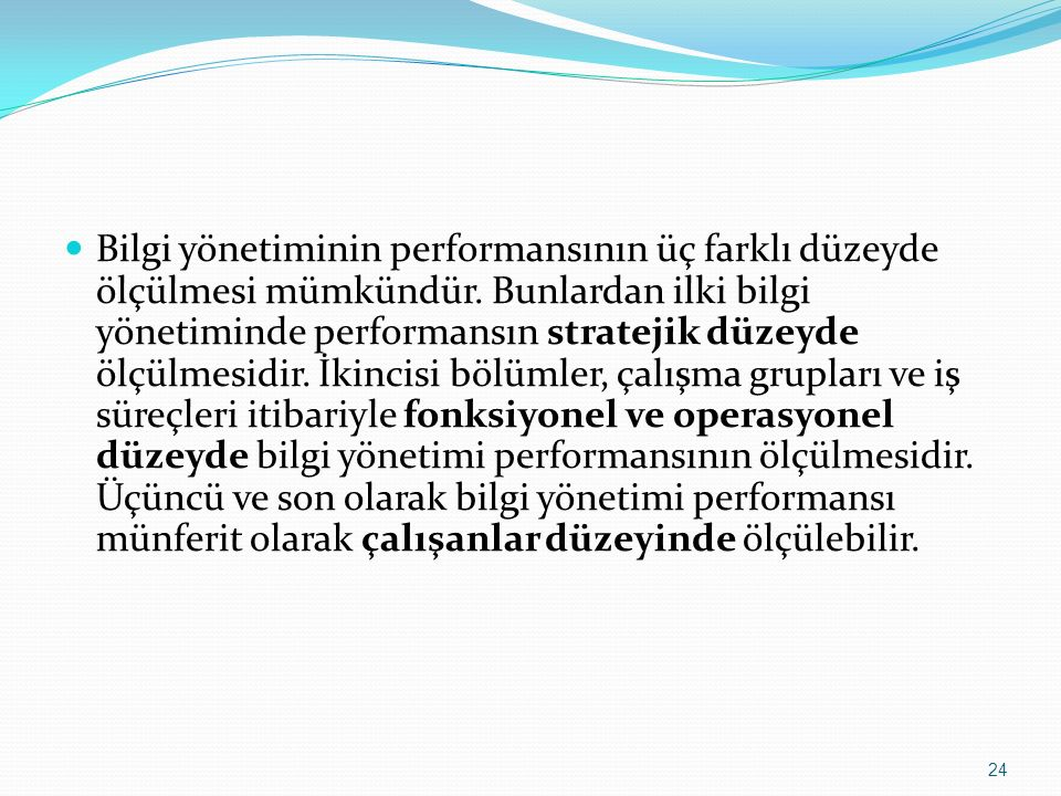 Bilgi yönetiminin performansının üç farklı düzeyde ölçülmesi mümkündür. Bunlardan ilki bilgi yönetiminde performansın stratejik düzeyde ölçülmesidir.
