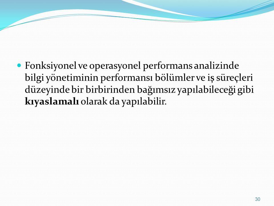 Fonksiyonel ve operasyonel performans analizinde bilgi yönetiminin performansı bölümler ve iş süreçleri düzeyinde bir birbirinden bağımsız yapılabileceği gibi kıyaslamalı olarak da yapılabilir.